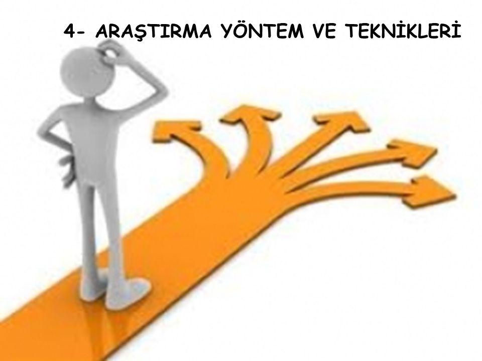 4- ARAŞTIRMA YÖNTEM VE TEKNİKLERİ