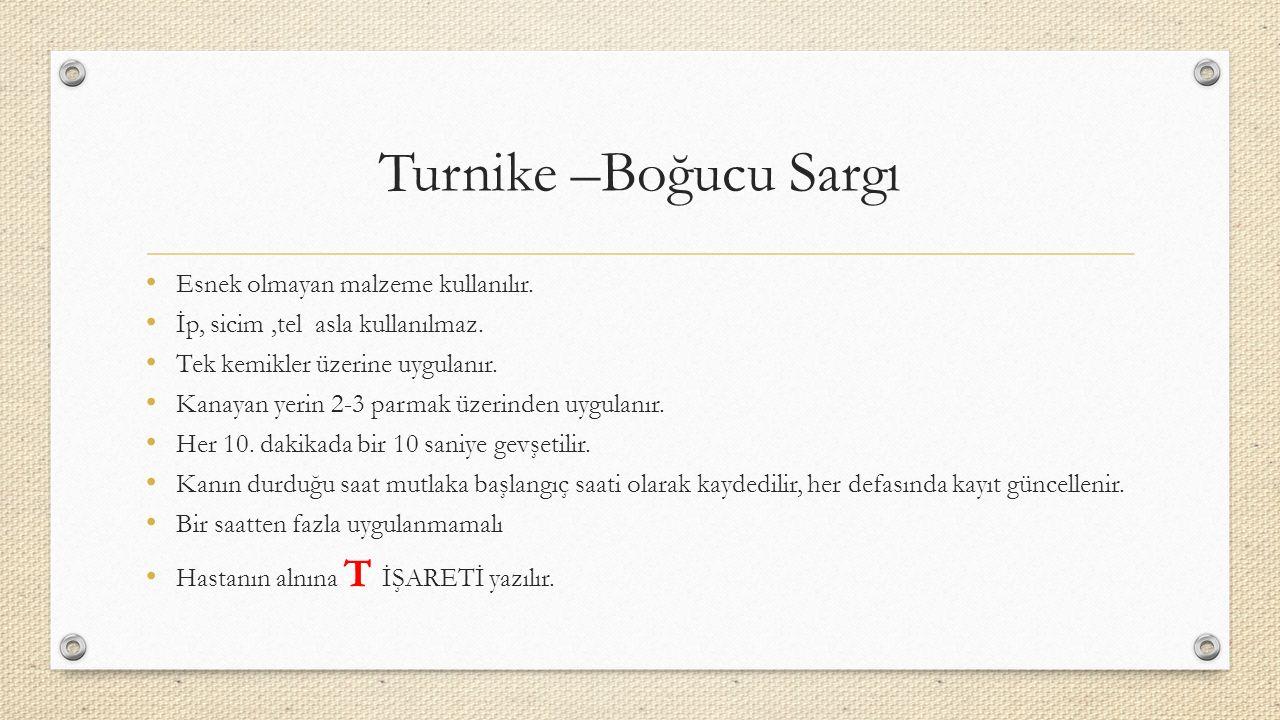 Turnike –Boğucu Sargı Esnek olmayan malzeme kullanılır.