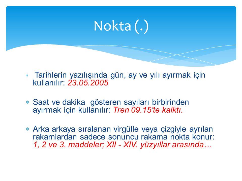 Nokta (.) Tarihlerin yazılışında gün, ay ve yılı ayırmak için kullanılır: 23.05.2005.