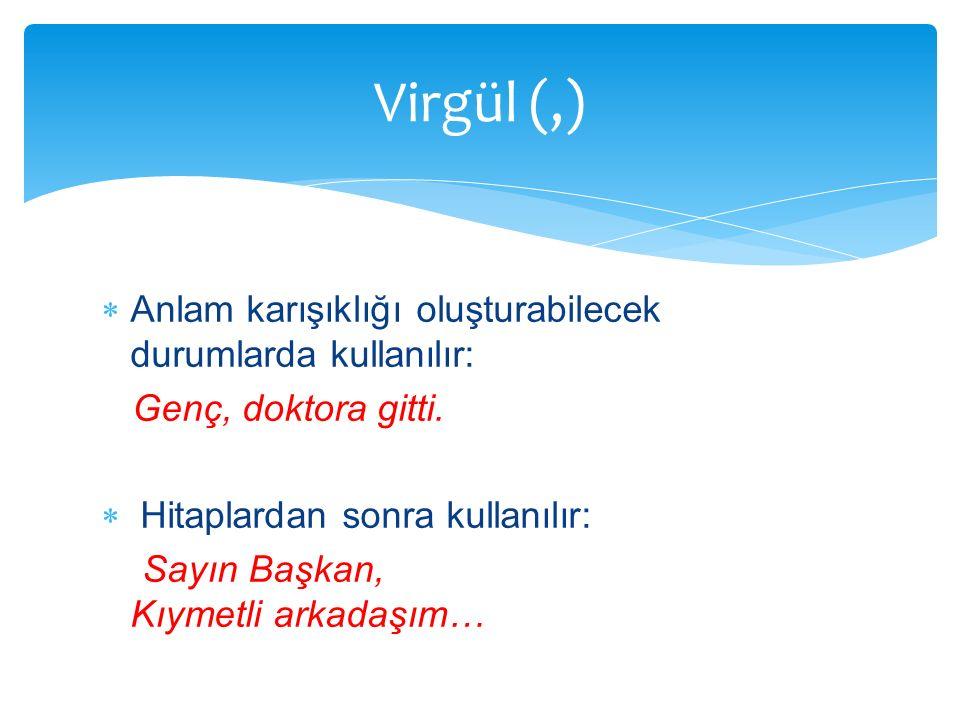 Virgül (,) Anlam karışıklığı oluşturabilecek durumlarda kullanılır: