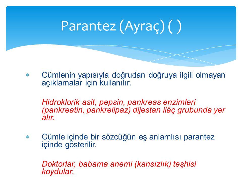 Parantez (Ayraç) ( ) Cümlenin yapısıyla doğrudan doğruya ilgili olmayan açıklamalar için kullanılır.