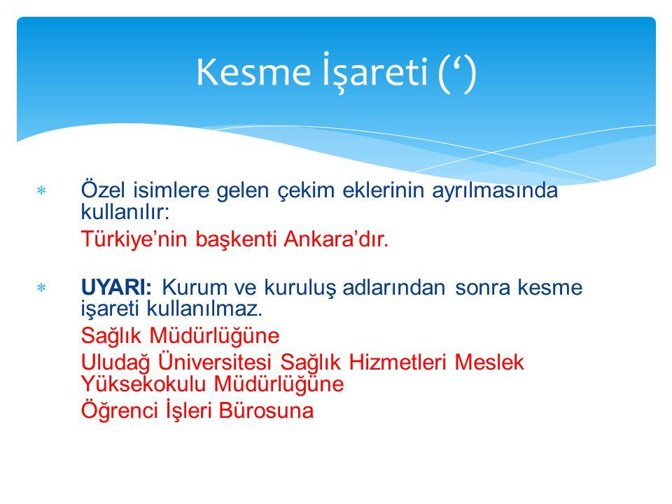 Kesme İşareti (') Özel isimlere gelen çekim eklerinin ayrılmasında kullanılır: Türkiye'nin başkenti Ankara'dır.