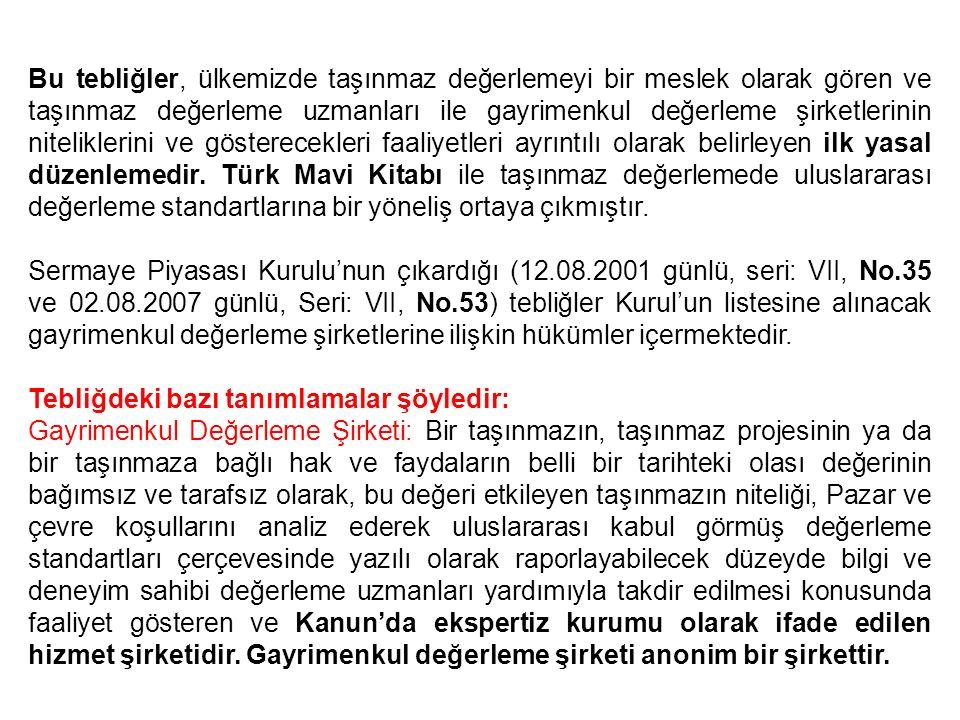 Bu tebliğler, ülkemizde taşınmaz değerlemeyi bir meslek olarak gören ve taşınmaz değerleme uzmanları ile gayrimenkul değerleme şirketlerinin niteliklerini ve gösterecekleri faaliyetleri ayrıntılı olarak belirleyen ilk yasal düzenlemedir. Türk Mavi Kitabı ile taşınmaz değerlemede uluslararası değerleme standartlarına bir yöneliş ortaya çıkmıştır.