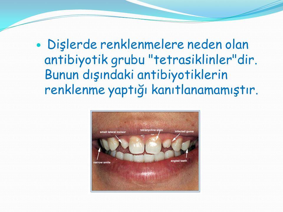 Dişlerde renklenmelere neden olan antibiyotik grubu tetrasiklinler dir.