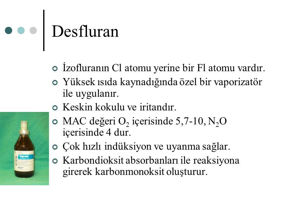 Desfluran İzofluranın Cl atomu yerine bir Fl atomu vardır.