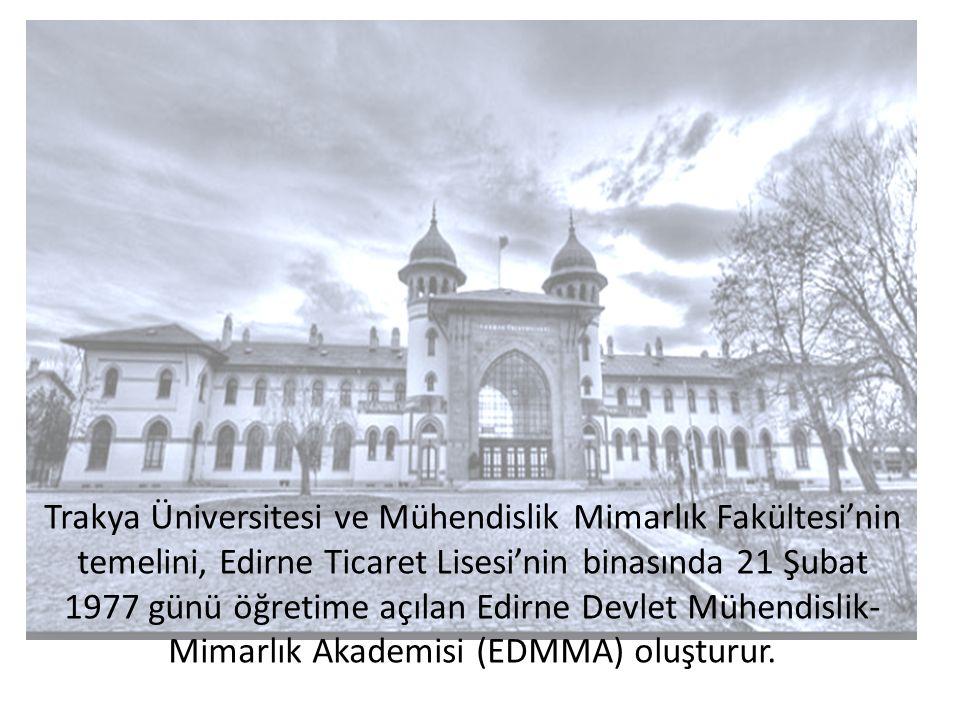 Trakya Üniversitesi ve Mühendislik Mimarlık Fakültesi'nin temelini, Edirne Ticaret Lisesi'nin binasında 21 Şubat 1977 günü öğretime açılan Edirne Devlet Mühendislik-Mimarlık Akademisi (EDMMA) oluşturur.