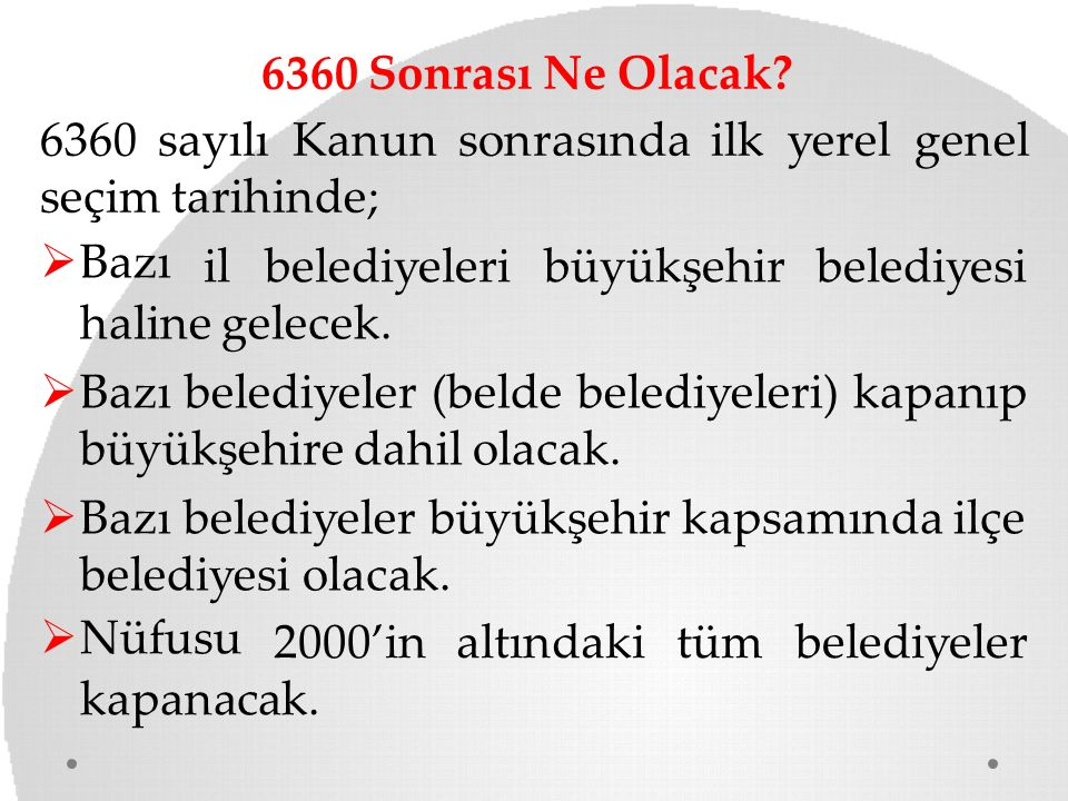 6360 Sonrası Ne Olacak 6360 sayılı Kanun sonrasında ilk yerel genel. seçim tarihinde; Bazı. il belediyeleri büyükşehir belediyesi.