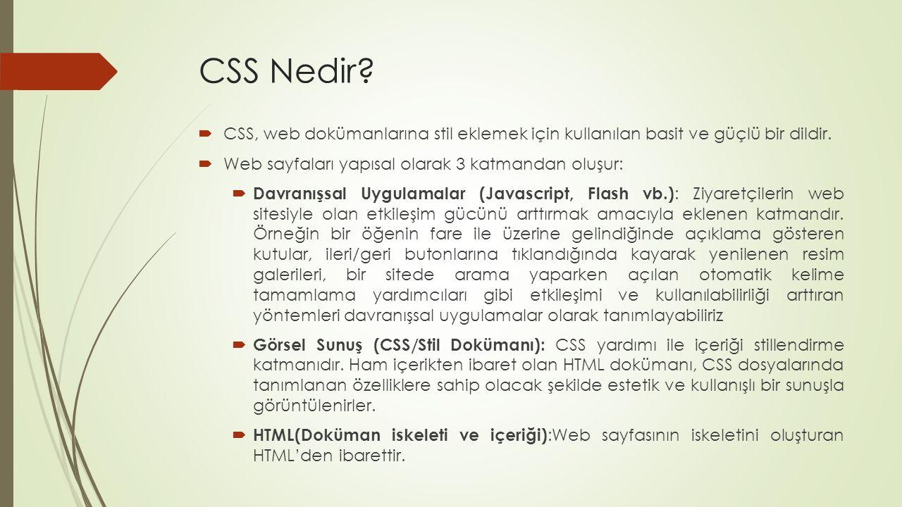 CSS Nedir CSS, web dokümanlarına stil eklemek için kullanılan basit ve güçlü bir dildir. Web sayfaları yapısal olarak 3 katmandan oluşur: