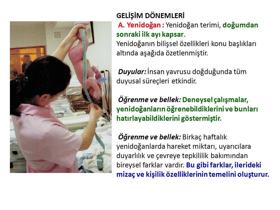 GELİŞİM DÖNEMLERİ A. Yenidoğan : Yenidoğan terimi, doğumdan sonraki ilk ayı kapsar.