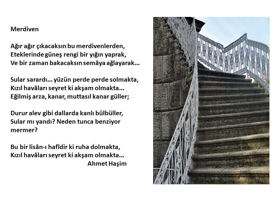 Merdiven Ağır ağır çıkacaksın bu merdivenlerden, Eteklerinde güneş rengi bir yığın yaprak, Ve bir zaman bakacaksın semâya ağlayarak...