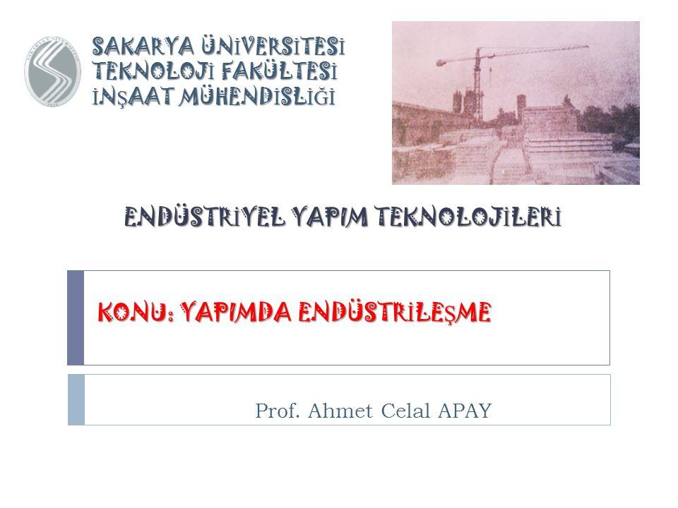 KONU: YAPIMDA ENDÜSTRİLEŞME Prof. Ahmet Celal APAY