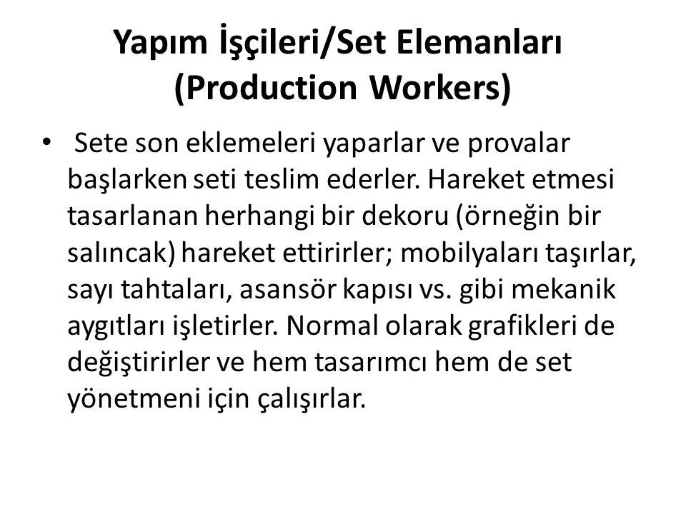 Yapım İşçileri/Set Elemanları (Production Workers)
