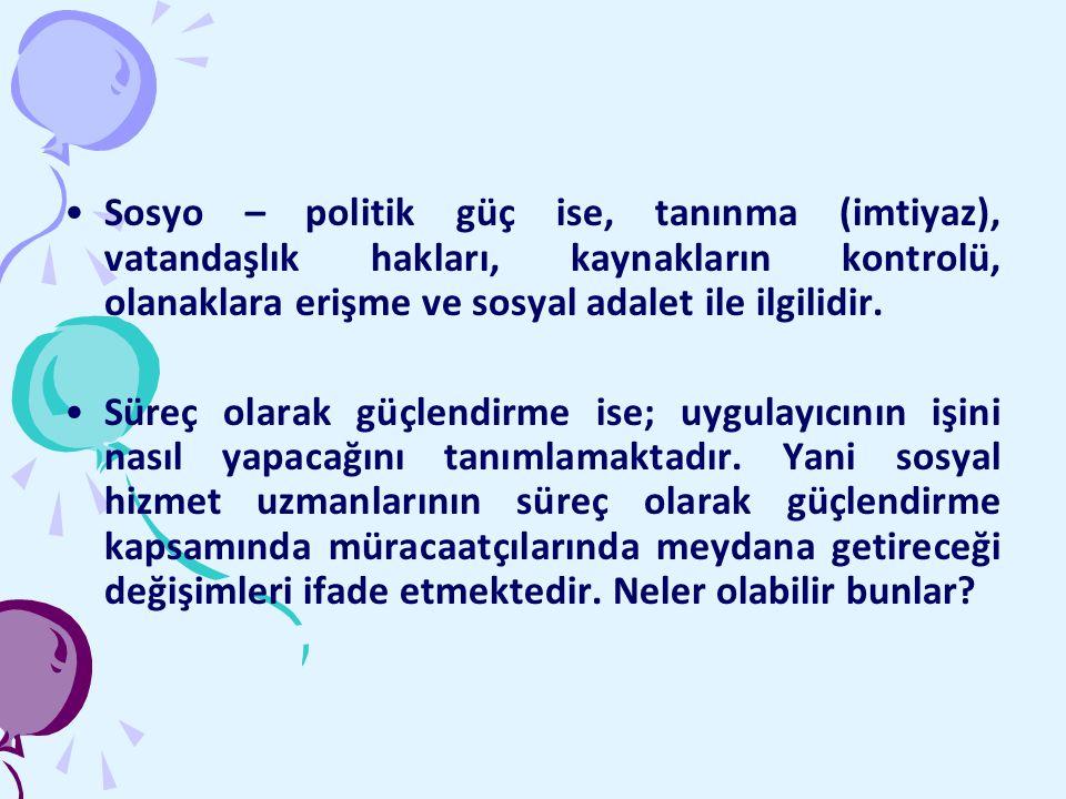 Sosyo – politik güç ise, tanınma (imtiyaz), vatandaşlık hakları, kaynakların kontrolü, olanaklara erişme ve sosyal adalet ile ilgilidir.
