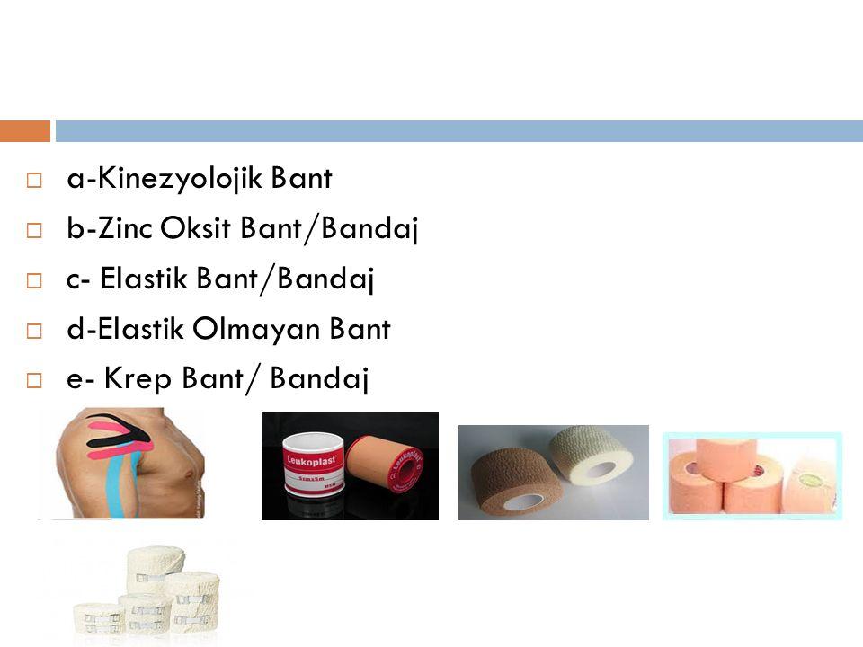 a-Kinezyolojik Bant b-Zinc Oksit Bant/Bandaj. c- Elastik Bant/Bandaj.