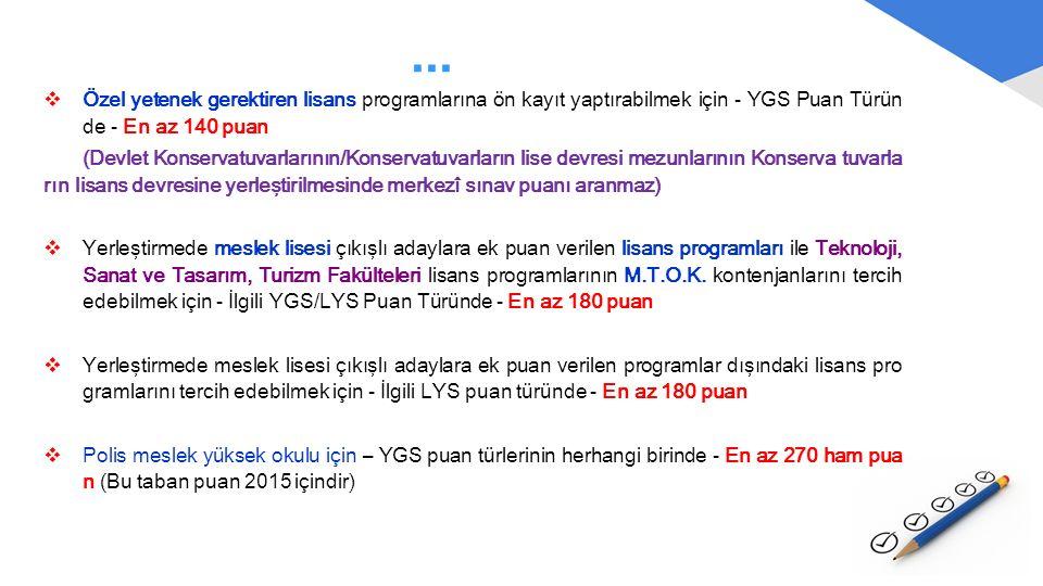 ... Özel yetenek gerektiren lisans programlarına ön kayıt yaptırabilmek için - YGS Puan Türünde - En az 140 puan.
