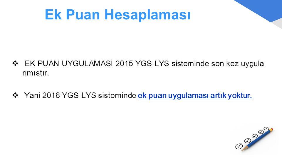 Ek Puan Hesaplaması EK PUAN UYGULAMASI 2015 YGS-LYS sisteminde son kez uygulanmıştır.