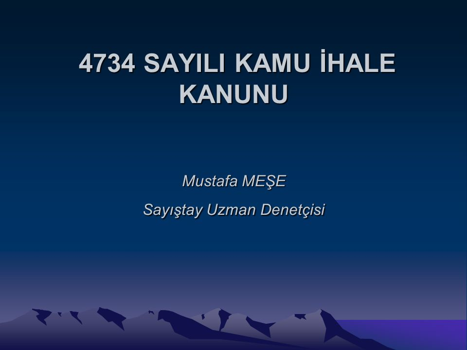 4734 SAYILI KAMU İHALE KANUNU Mustafa MEŞE Sayıştay Uzman Denetçisi