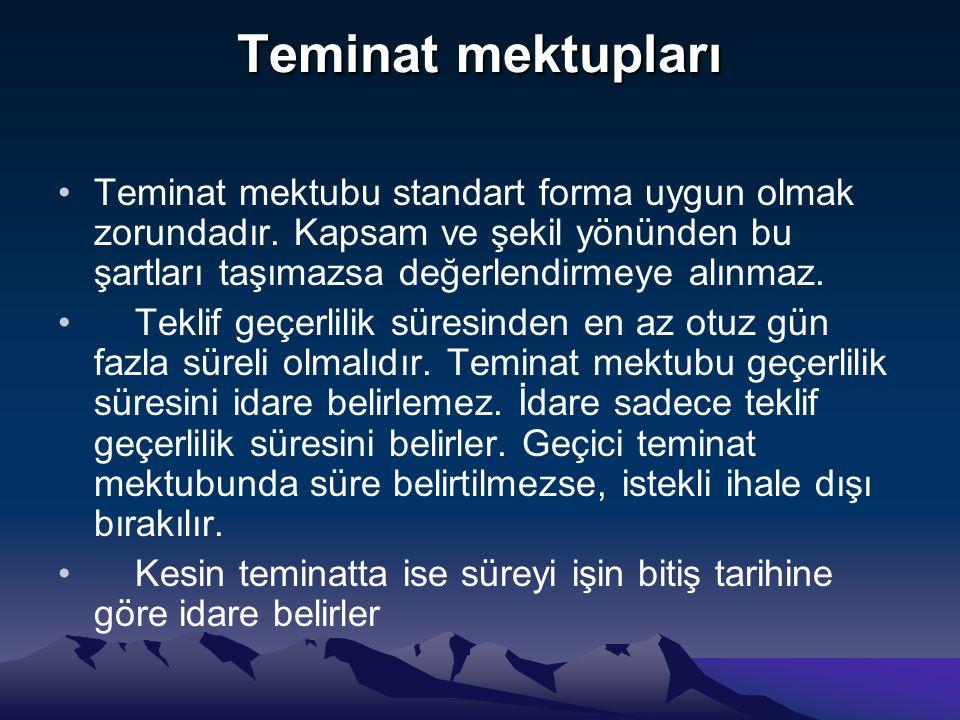 Teminat mektupları Teminat mektubu standart forma uygun olmak zorundadır. Kapsam ve şekil yönünden bu şartları taşımazsa değerlendirmeye alınmaz.