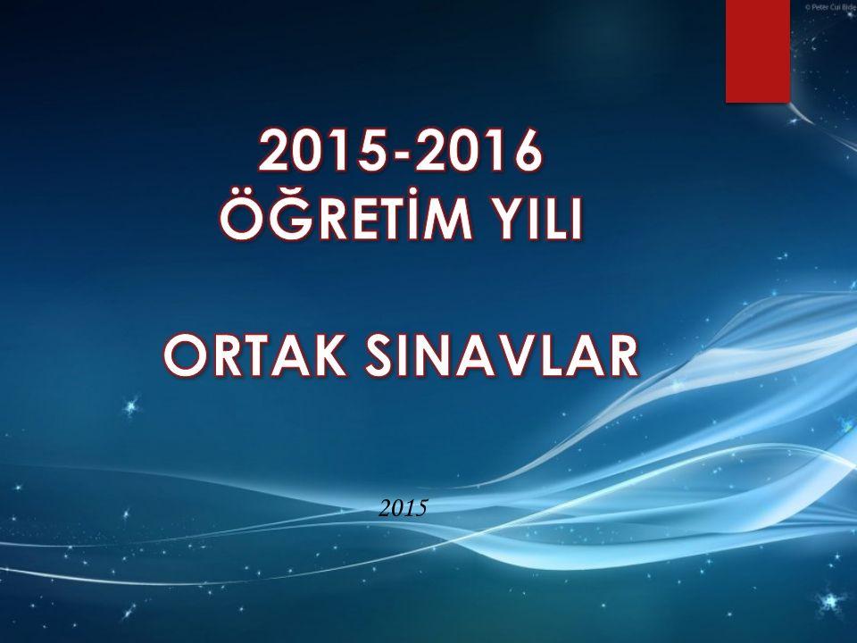 2015-2016 ÖĞRETİM YILI ORTAK SINAVLAR 2015