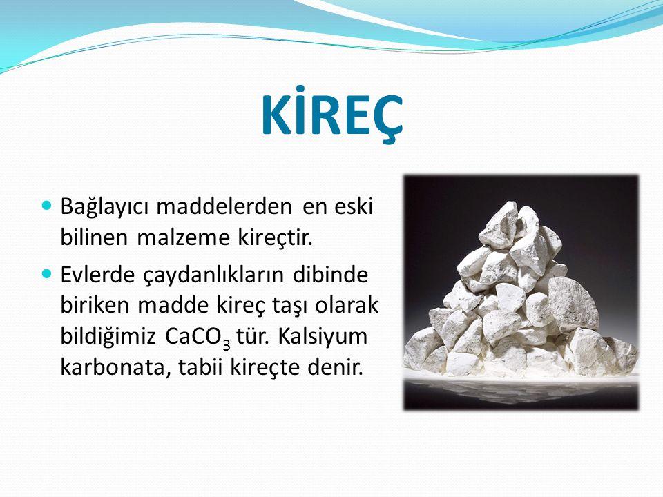 KİREÇ Bağlayıcı maddelerden en eski bilinen malzeme kireçtir.