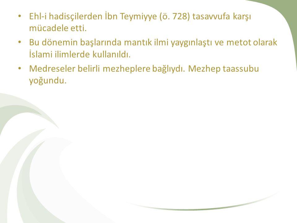 Ehl-i hadisçilerden İbn Teymiyye (ö. 728) tasavvufa karşı mücadele etti.