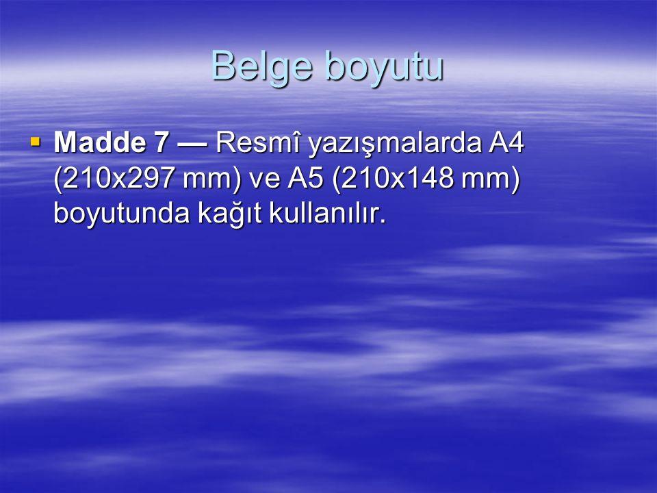 Belge boyutu Madde 7 — Resmî yazışmalarda A4 (210x297 mm) ve A5 (210x148 mm) boyutunda kağıt kullanılır.