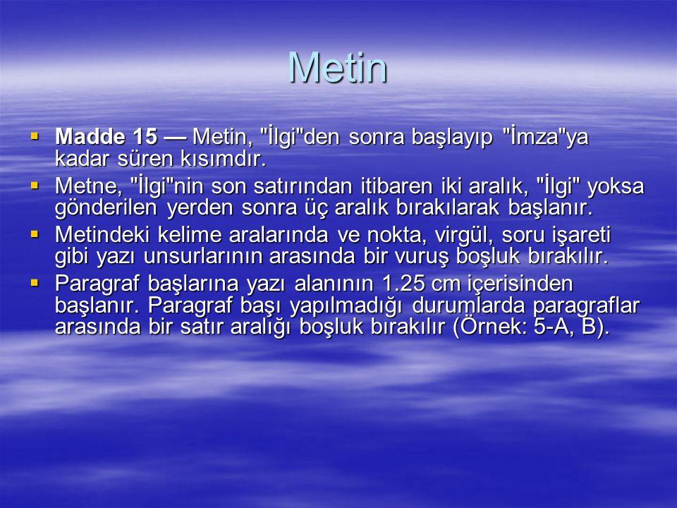 Metin Madde 15 — Metin, İlgi den sonra başlayıp İmza ya kadar süren kısımdır.