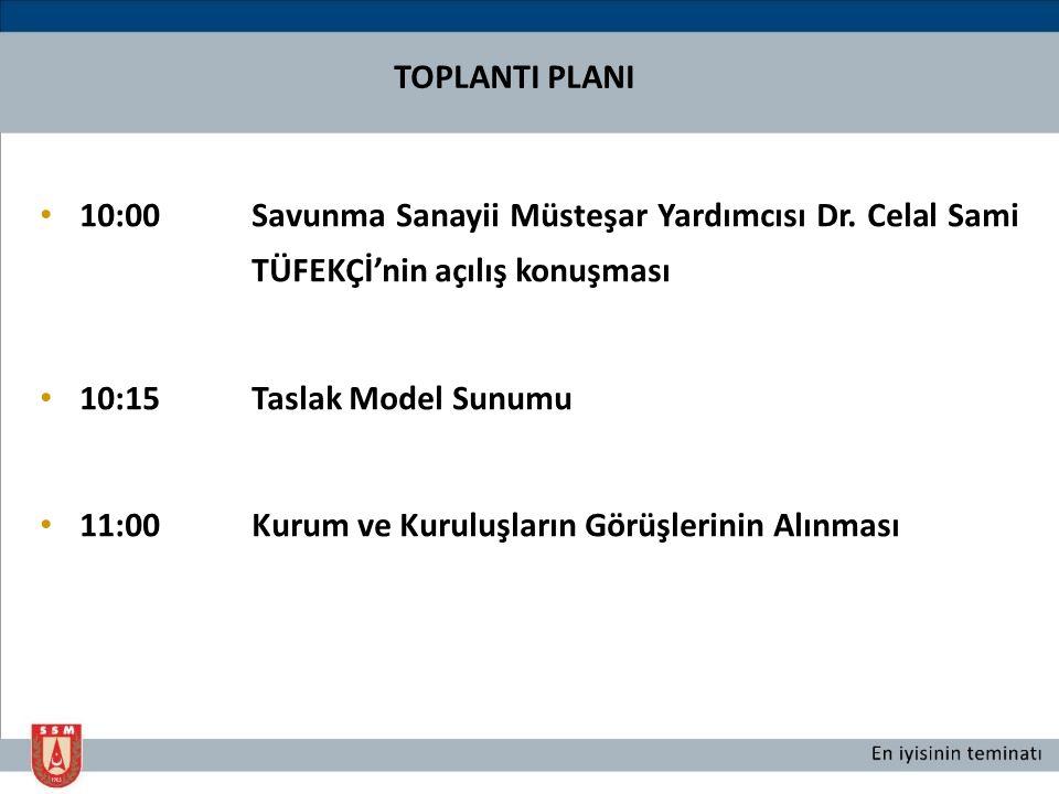 TOPLANTI PLANI 10:00 Savunma Sanayii Müsteşar Yardımcısı Dr. Celal Sami TÜFEKÇİ'nin açılış konuşması.