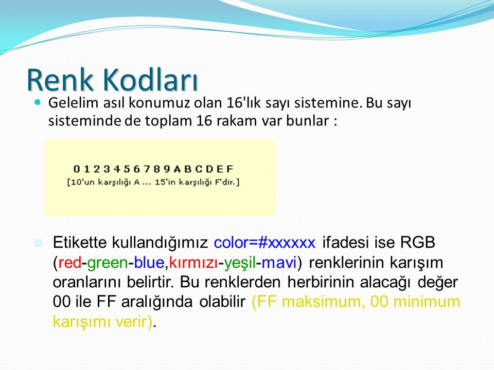 Renk Kodları Gelelim asıl konumuz olan 16 lık sayı sistemine. Bu sayı sisteminde de toplam 16 rakam var bunlar :