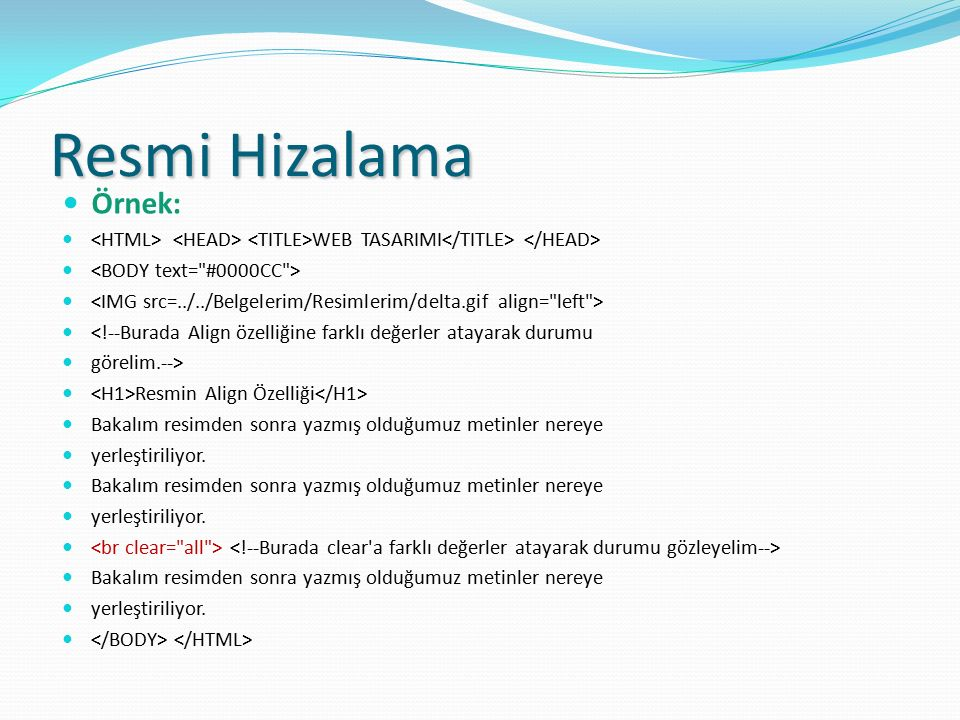 Resmi Hizalama Örnek: <HTML> <HEAD> <TITLE>WEB TASARIMI</TITLE> </HEAD> <BODY text= #0000CC >