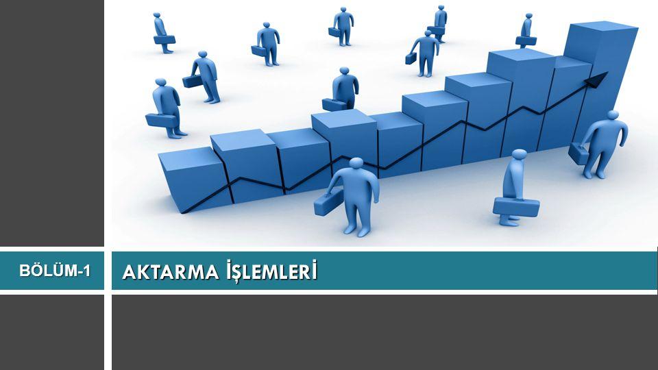 BÖLÜM-1 AKTARMA İŞLEMLERİ