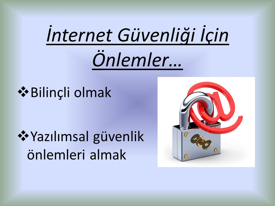 İnternet Güvenliği İçin Önlemler…