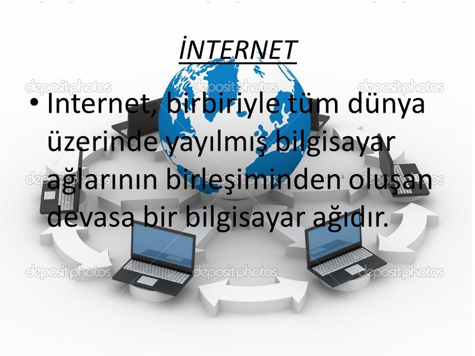 İNTERNET Internet, birbiriyle tüm dünya üzerinde yayılmış bilgisayar ağlarının birleşiminden oluşan devasa bir bilgisayar ağıdır.