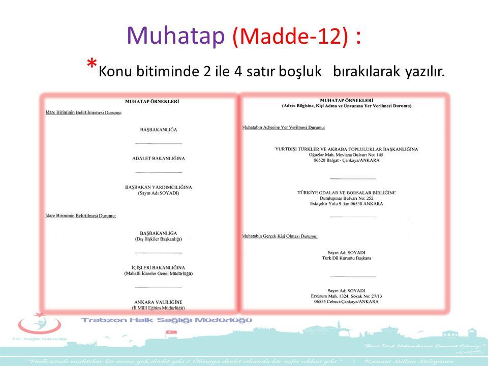 Muhatap (Madde-12) : *Konu bitiminde 2 ile 4 satır boşluk bırakılarak yazılır.