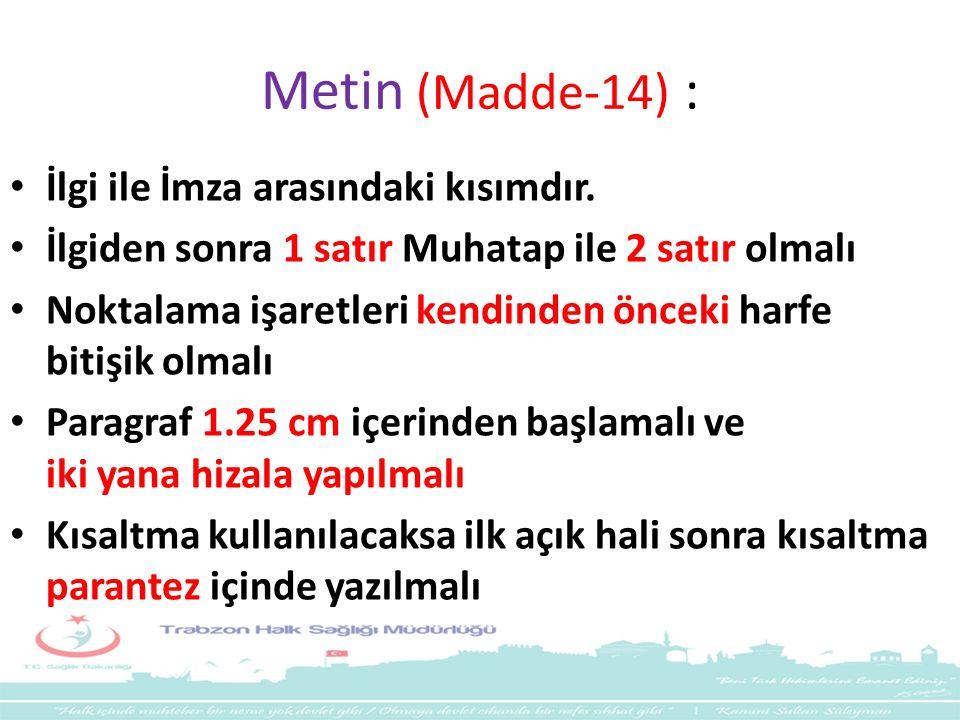 Metin (Madde-14) : İlgi ile İmza arasındaki kısımdır.