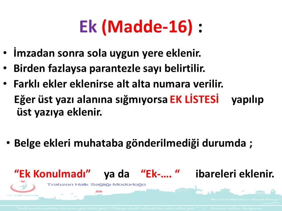 Ek (Madde-16) : İmzadan sonra sola uygun yere eklenir.