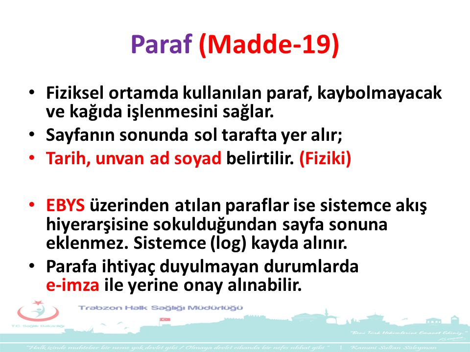Paraf (Madde-19) Fiziksel ortamda kullanılan paraf, kaybolmayacak ve kağıda işlenmesini sağlar. Sayfanın sonunda sol tarafta yer alır;