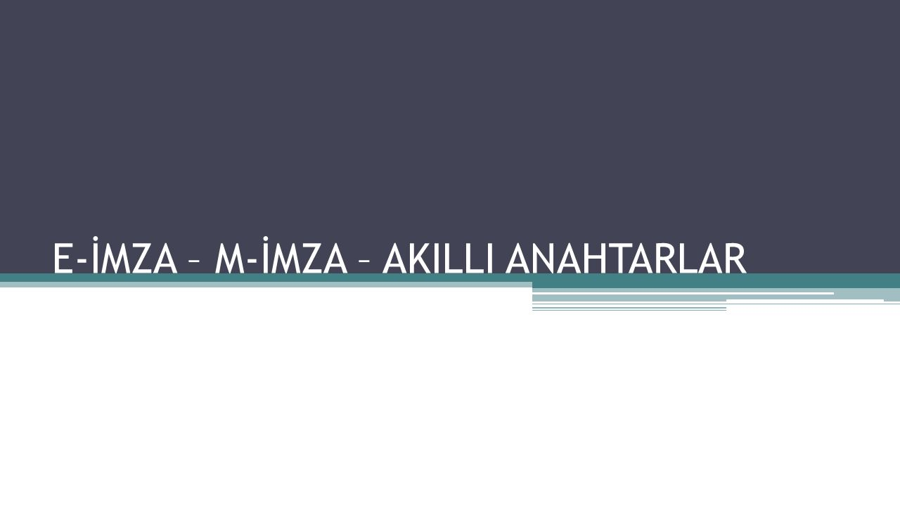 E-İMZA – M-İMZA – AKILLI ANAHTARLAR