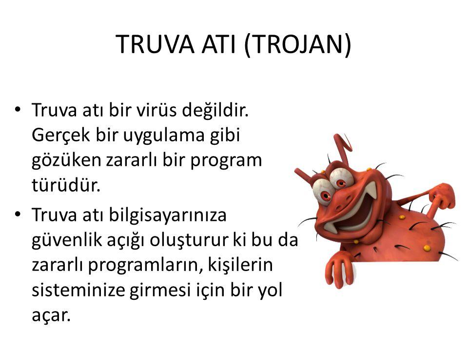 TRUVA ATI (TROJAN) Truva atı bir virüs değildir. Gerçek bir uygulama gibi gözüken zararlı bir program türüdür.