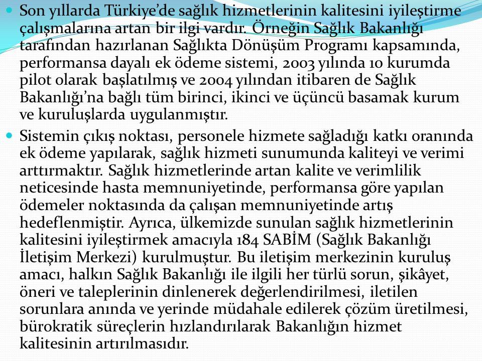 Son yıllarda Türkiye'de sağlık hizmetlerinin kalitesini iyileştirme çalışmalarına artan bir ilgi vardır. Örneğin Sağlık Bakanlığı tarafından hazırlanan Sağlıkta Dönüşüm Programı kapsamında, performansa dayalı ek ödeme sistemi, 2003 yılında 10 kurumda pilot olarak başlatılmış ve 2004 yılından itibaren de Sağlık Bakanlığı'na bağlı tüm birinci, ikinci ve üçüncü basamak kurum ve kuruluşlarda uygulanmıştır.