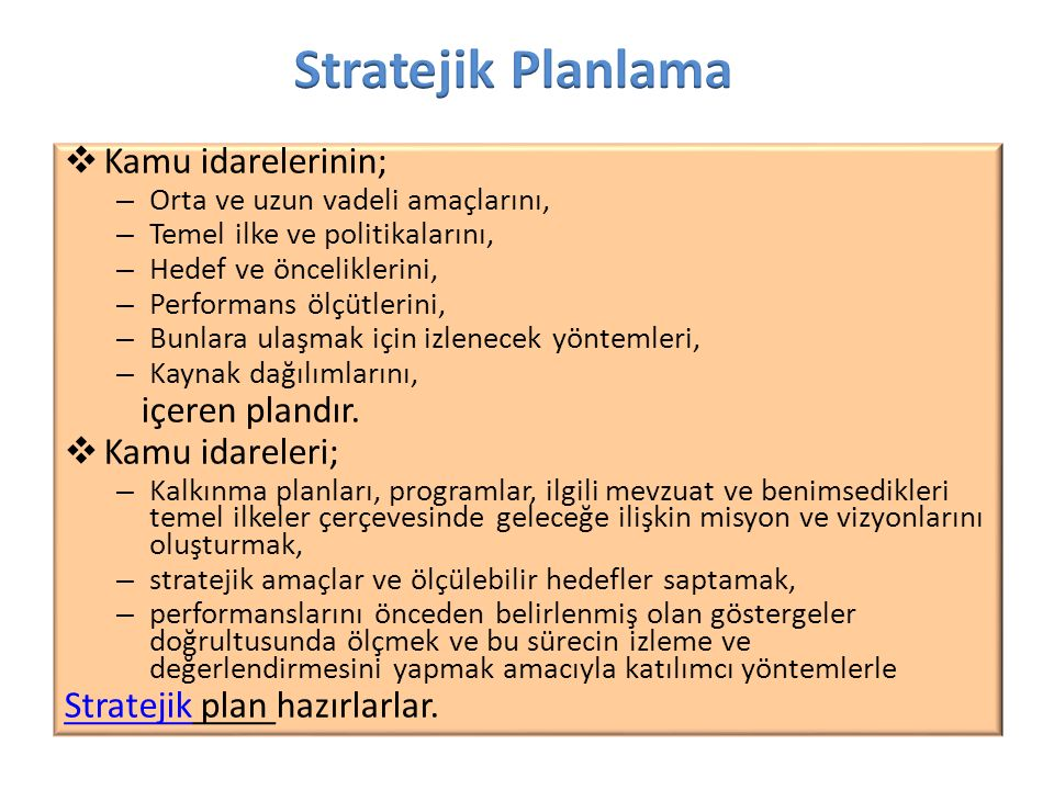 Stratejik Planlama Kamu idarelerinin; içeren plandır. Kamu idareleri;