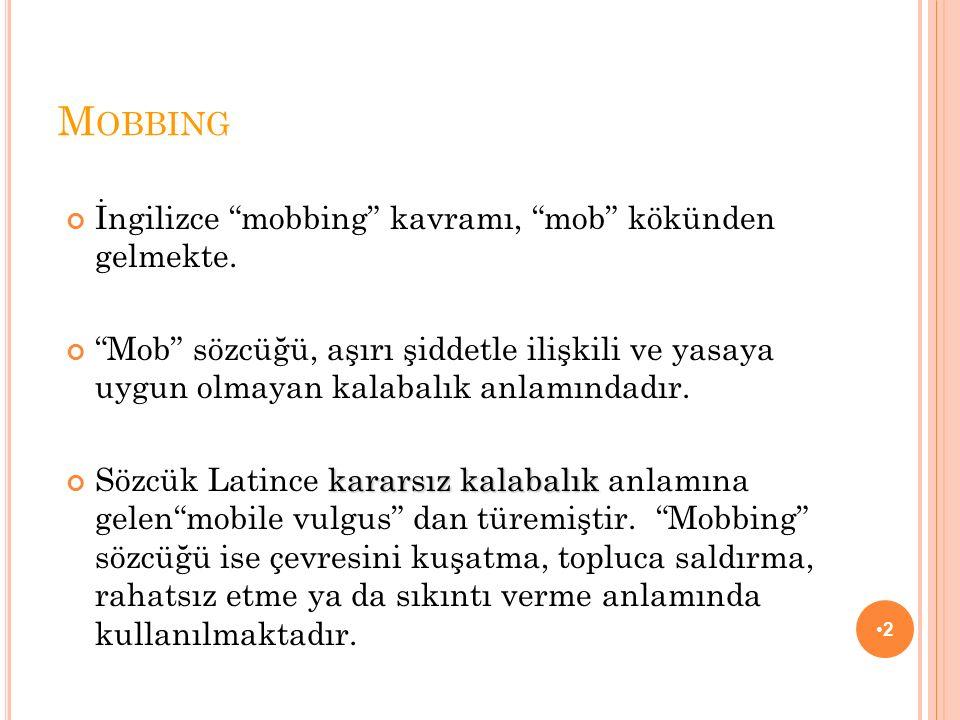 Mobbing İngilizce mobbing kavramı, mob kökünden gelmekte.