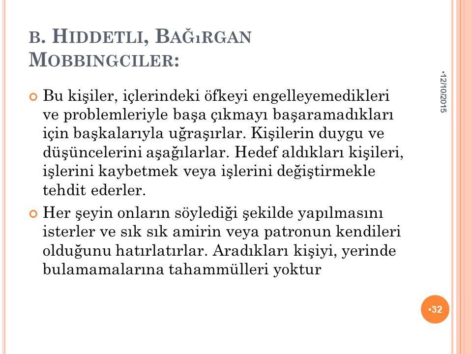 b. Hiddetli, Bağırgan Mobbingciler: