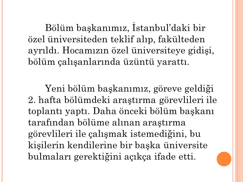 Bölüm başkanımız, İstanbul'daki bir özel üniversiteden teklif alıp, fakülteden ayrıldı. Hocamızın özel üniversiteye gidişi, bölüm çalışanlarında üzüntü yarattı.