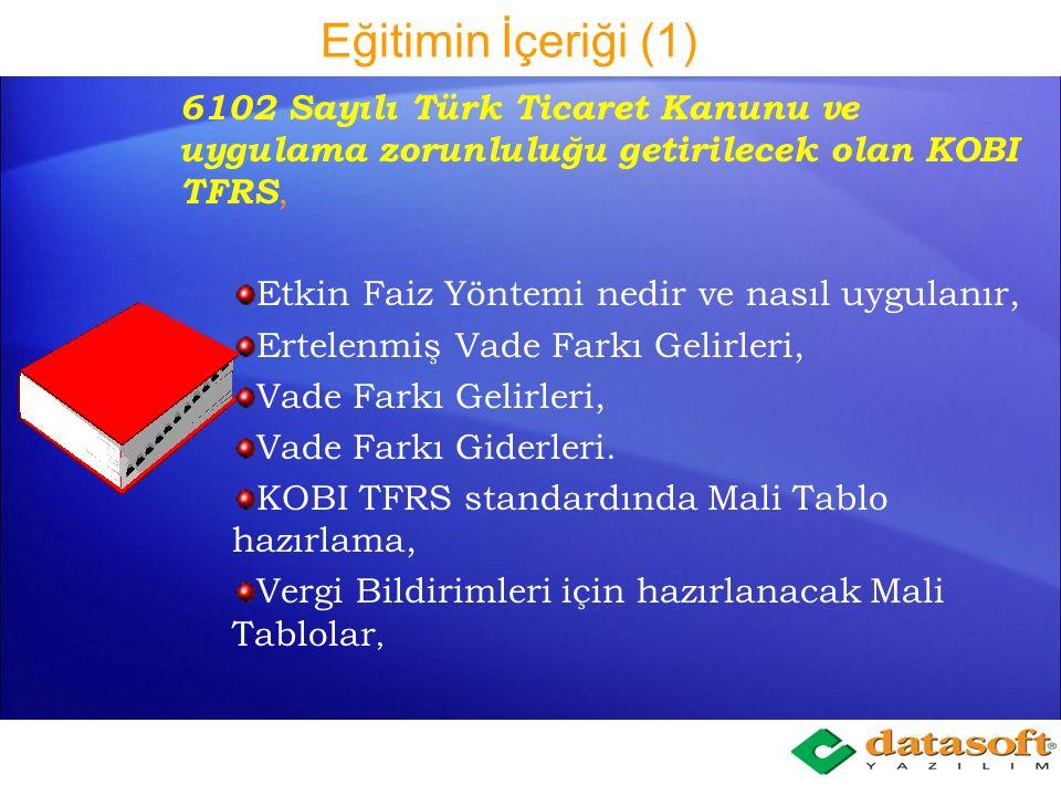 Eğitimin İçeriği (1) 6102 Sayılı Türk Ticaret Kanunu ve uygulama zorunluluğu getirilecek olan KOBI TFRS,