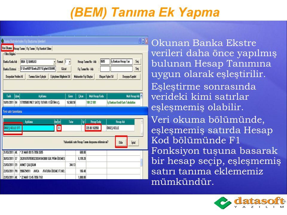 (BEM) Tanıma Ek Yapma Okunan Banka Ekstre verileri daha önce yapılmış bulunan Hesap Tanımına uygun olarak eşleştirilir.