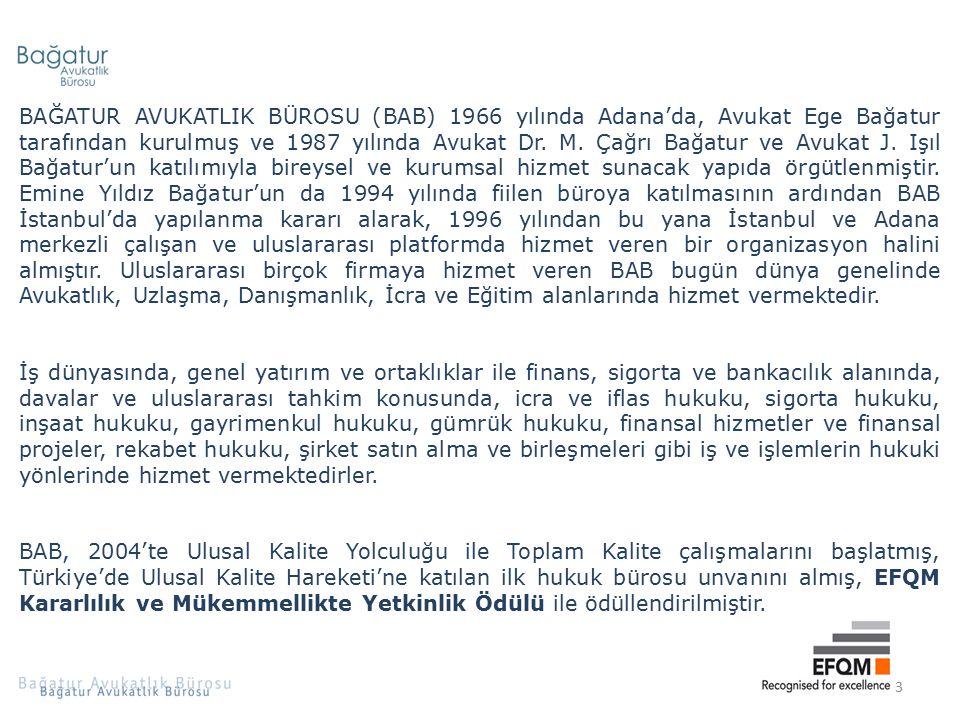 BAĞATUR AVUKATLIK BÜROSU (BAB) 1966 yılında Adana'da, Avukat Ege Bağatur tarafından kurulmuş ve 1987 yılında Avukat Dr. M. Çağrı Bağatur ve Avukat J. Işıl Bağatur'un katılımıyla bireysel ve kurumsal hizmet sunacak yapıda örgütlenmiştir. Emine Yıldız Bağatur'un da 1994 yılında fiilen büroya katılmasının ardından BAB İstanbul'da yapılanma kararı alarak, 1996 yılından bu yana İstanbul ve Adana merkezli çalışan ve uluslararası platformda hizmet veren bir organizasyon halini almıştır. Uluslararası birçok firmaya hizmet veren BAB bugün dünya genelinde Avukatlık, Uzlaşma, Danışmanlık, İcra ve Eğitim alanlarında hizmet vermektedir.