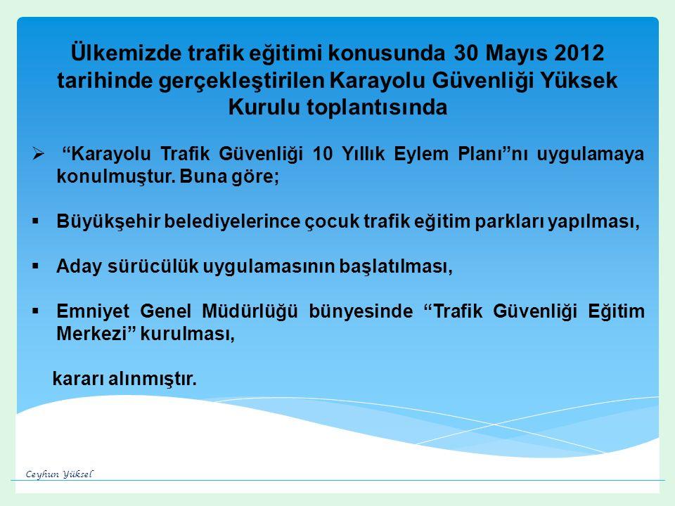 Ülkemizde trafik eğitimi konusunda 30 Mayıs 2012 tarihinde gerçekleştirilen Karayolu Güvenliği Yüksek Kurulu toplantısında