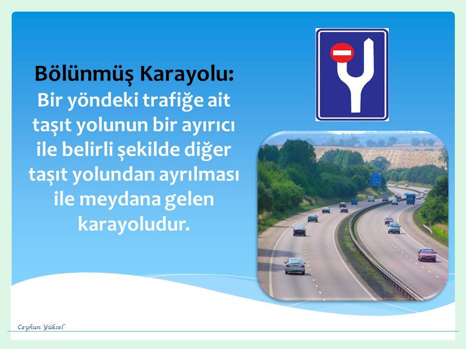 Bölünmüş Karayolu: Bir yöndeki trafiğe ait taşıt yolunun bir ayırıcı ile belirli şekilde diğer taşıt yolundan ayrılması ile meydana gelen karayoludur.