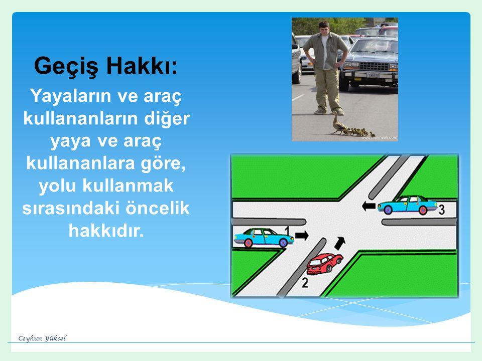Geçiş Hakkı: Yayaların ve araç kullananların diğer yaya ve araç kullananlara göre, yolu kullanmak sırasındaki öncelik hakkıdır.